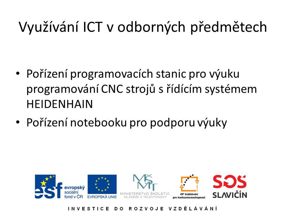 Využívání ICT v odborných předmětech Pořízení programovacích stanic pro výuku programování CNC strojů s řídícím systémem HEIDENHAIN Pořízení notebooku pro podporu výuky