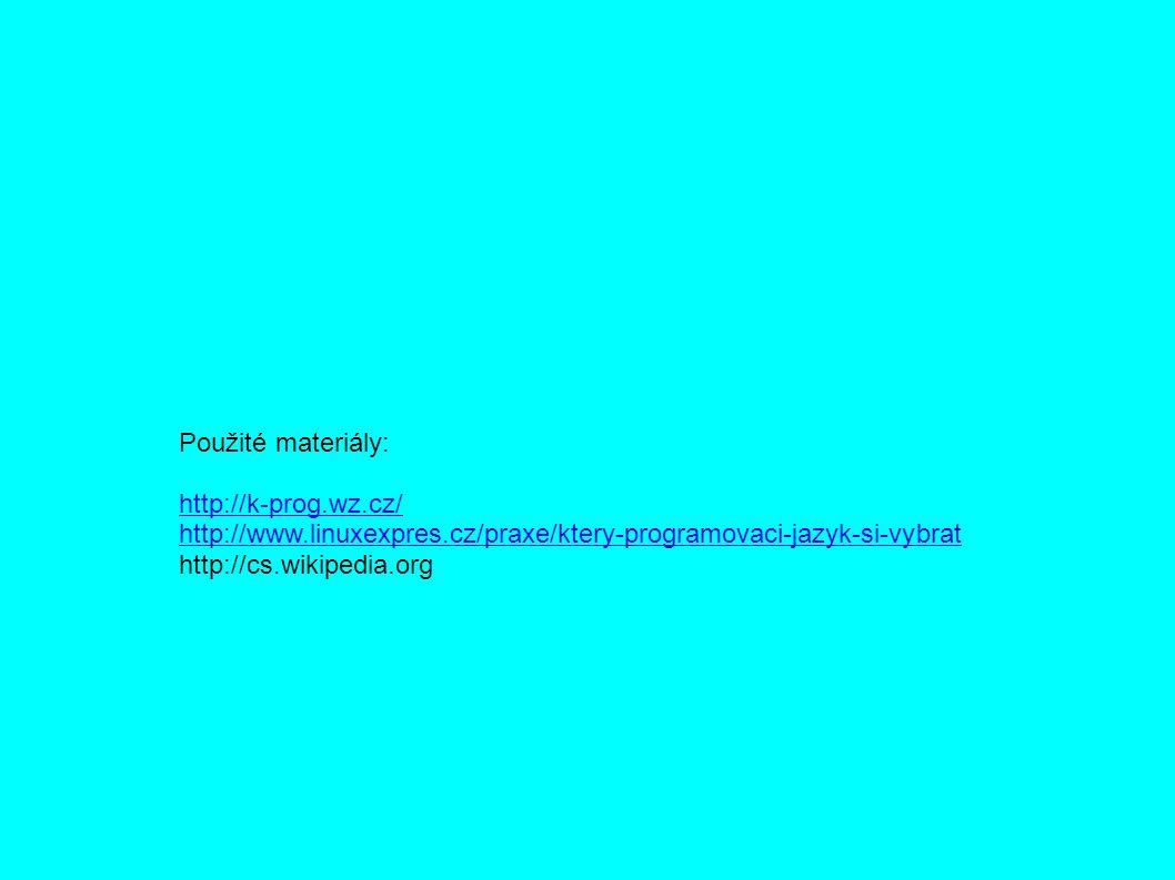 Použité materiály: http://k-prog.wz.cz/ http://www.linuxexpres.cz/praxe/ktery-programovaci-jazyk-si-vybrat http://cs.wikipedia.org