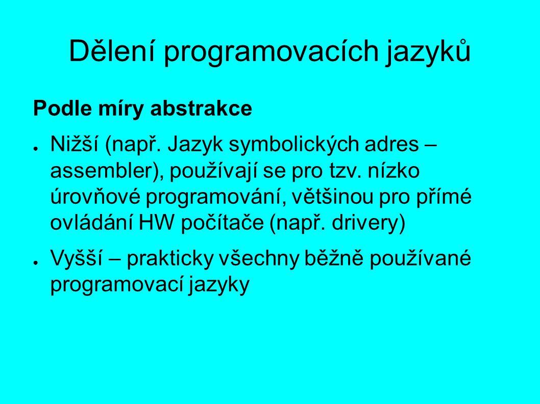 Dělení programovacích jazyků Podle míry abstrakce ● Nižší (např.