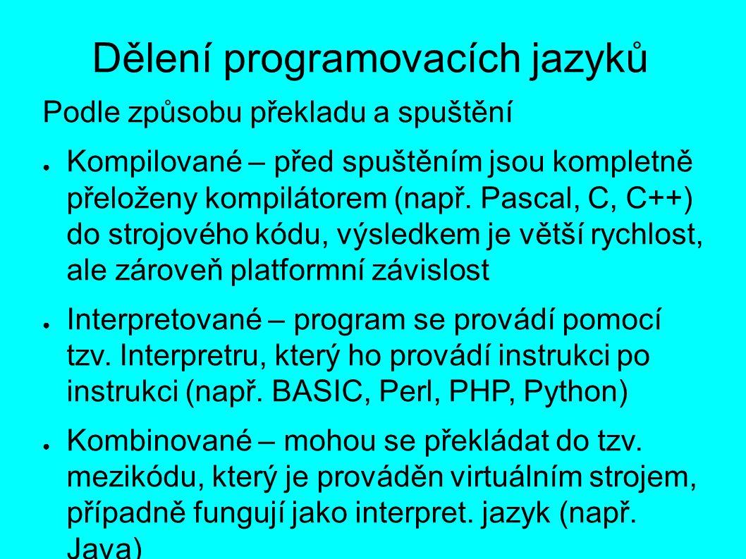 Dělení programovacích jazyků Podle způsobu překladu a spuštění ● Kompilované – před spuštěním jsou kompletně přeloženy kompilátorem (např.