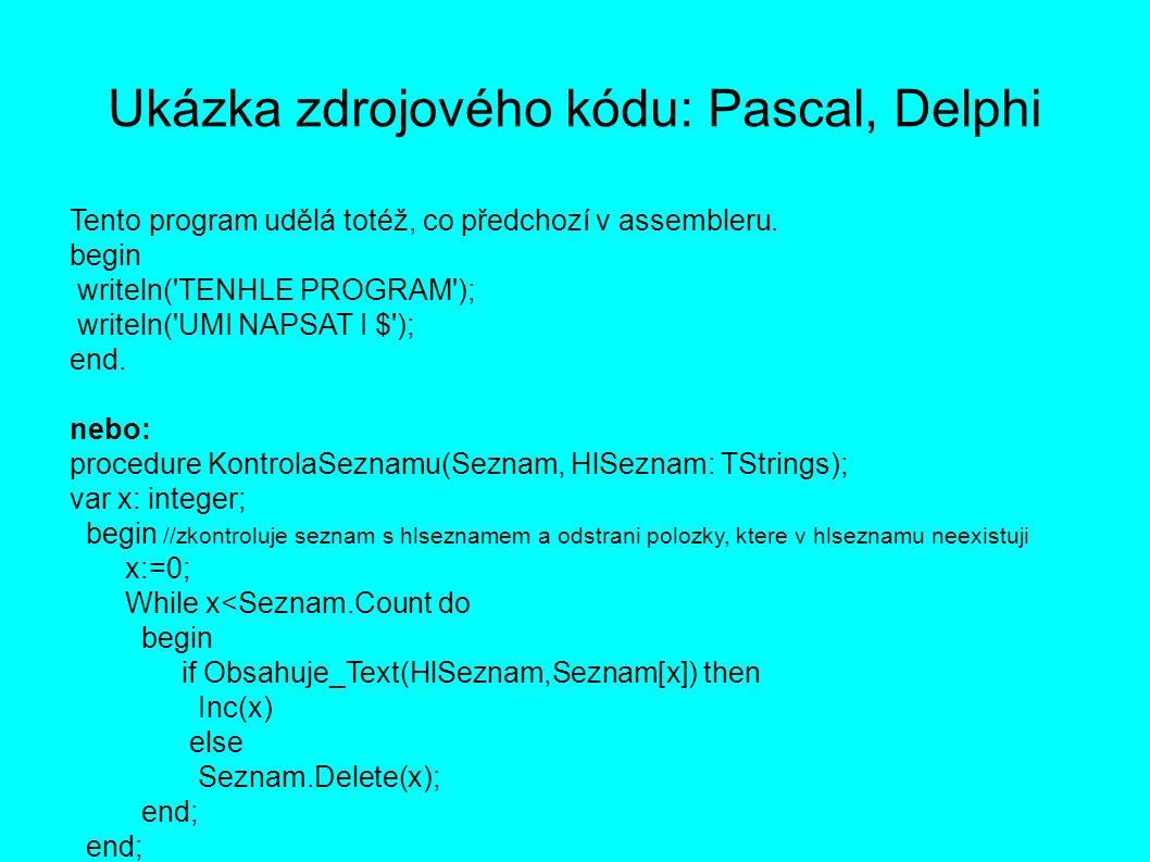 Ukázka zdrojového kódu: Pascal, Delphi Tento program udělá totéž, co předchozí v assembleru.