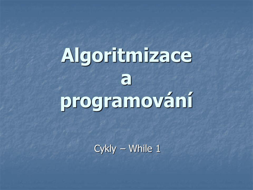 Algoritmizace a programování Cykly – While 1