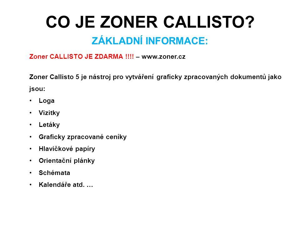 CO JE ZONER CALLISTO? ZÁKLADNÍ INFORMACE: Zoner CALLISTO JE ZDARMA !!!! – www.zoner.cz Zoner Callisto 5 je nástroj pro vytváření graficky zpracovaných