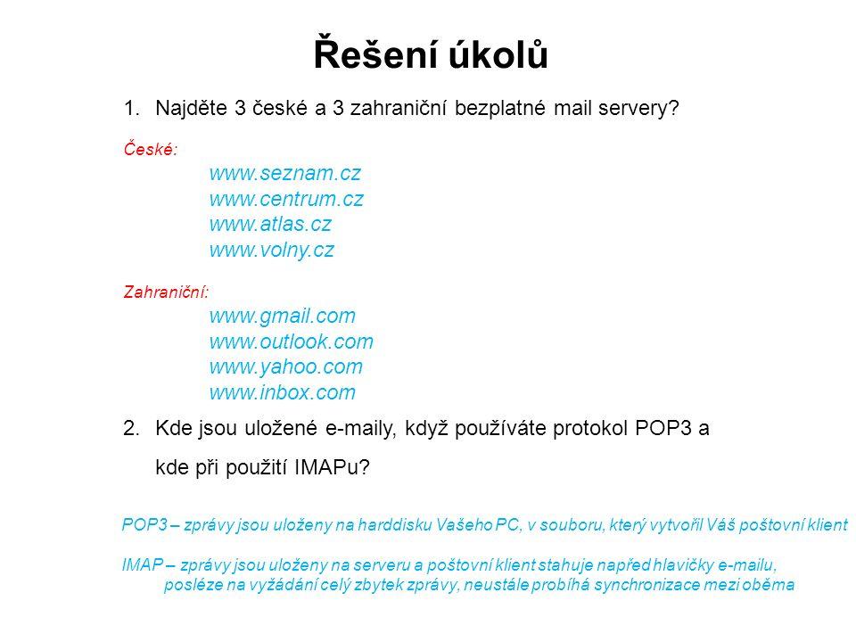 Řešení úkolů 1.Najděte 3 české a 3 zahraniční bezplatné mail servery? České: www.seznam.cz www.centrum.cz www.atlas.cz www.volny.cz Zahraniční: www.gm