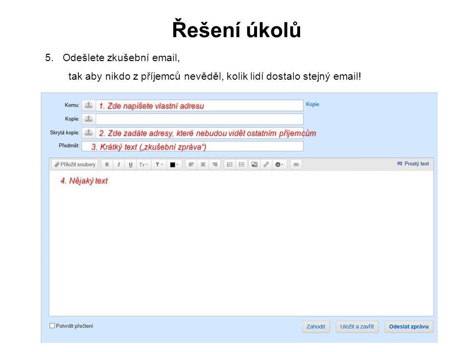 Řešení úkolů 5.Odešlete zkušební email, tak aby nikdo z příjemců nevěděl, kolik lidí dostalo stejný email.