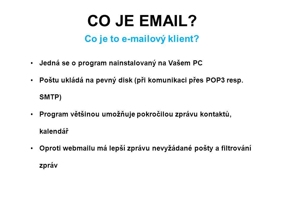 CO JE EMAIL? Co je to e-mailový klient? Jedná se o program nainstalovaný na Vašem PC Poštu ukládá na pevný disk (při komunikaci přes POP3 resp. SMTP)