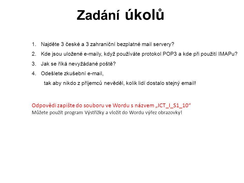 Zadání úkolů 1.Najděte 3 české a 3 zahraniční bezplatné mail servery? 2.Kde jsou uložené e-maily, když používáte protokol POP3 a kde při použití IMAPu