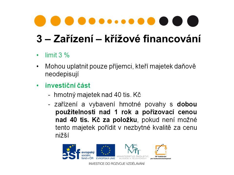 3 – Zařízení – křížové financování limit 3 % Mohou uplatnit pouze příjemci, kteří majetek daňově neodepisují investiční část - hmotný majetek nad 40 tis.