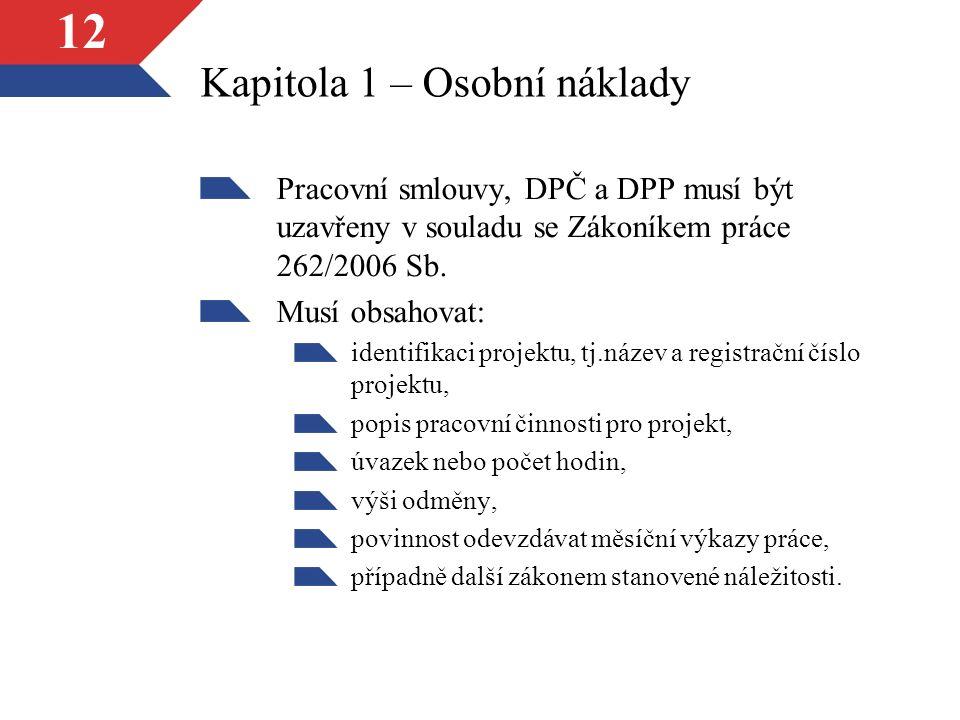 12 Kapitola 1 – Osobní náklady Pracovní smlouvy, DPČ a DPP musí být uzavřeny v souladu se Zákoníkem práce 262/2006 Sb.
