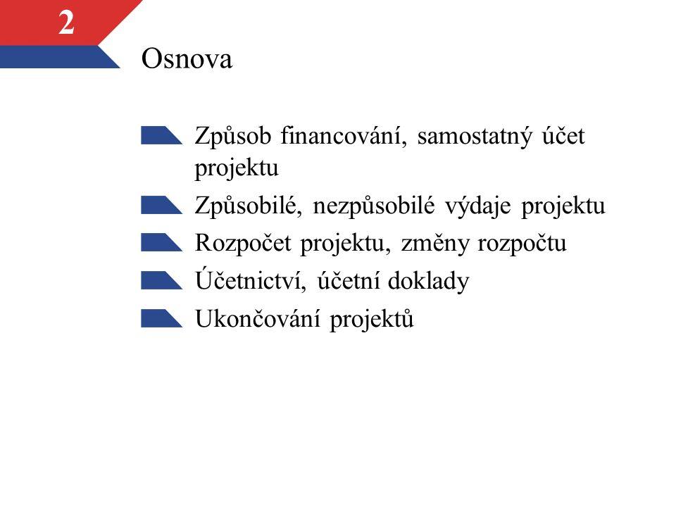 2 Osnova Způsob financování, samostatný účet projektu Způsobilé, nezpůsobilé výdaje projektu Rozpočet projektu, změny rozpočtu Účetnictví, účetní doklady Ukončování projektů