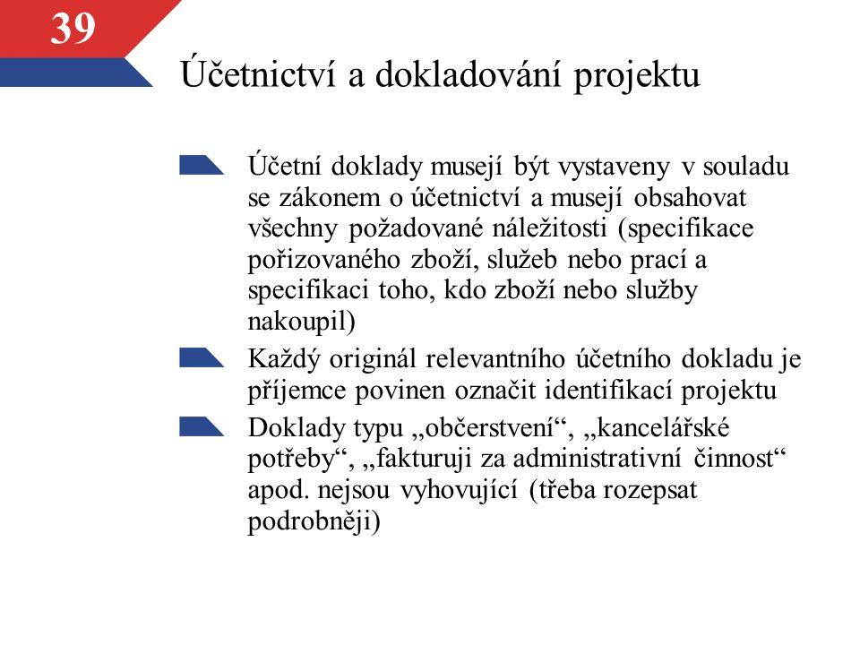 """39 Účetnictví a dokladování projektu Účetní doklady musejí být vystaveny v souladu se zákonem o účetnictví a musejí obsahovat všechny požadované náležitosti (specifikace pořizovaného zboží, služeb nebo prací a specifikaci toho, kdo zboží nebo služby nakoupil) Každý originál relevantního účetního dokladu je příjemce povinen označit identifikací projektu Doklady typu """"občerstvení , """"kancelářské potřeby , """"fakturuji za administrativní činnost apod."""
