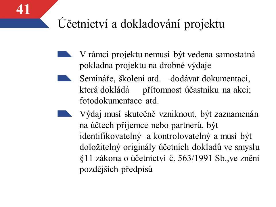 41 Účetnictví a dokladování projektu V rámci projektu nemusí být vedena samostatná pokladna projektu na drobné výdaje Semináře, školení atd.