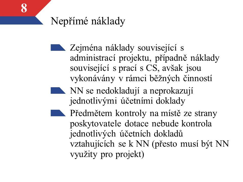 8 Nepřímé náklady Zejména náklady související s administrací projektu, případně náklady související s prací s CS, avšak jsou vykonávány v rámci běžných činností NN se nedokladují a neprokazují jednotlivými účetními doklady Předmětem kontroly na místě ze strany poskytovatele dotace nebude kontrola jednotlivých účetních dokladů vztahujících se k NN (přesto musí být NN využity pro projekt)