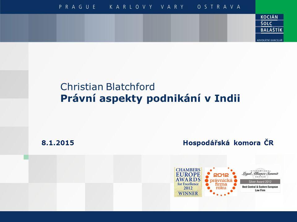 Christian Blatchford Právní aspekty podnikání v Indii 8.1.2015 Hospodářská komora ČR