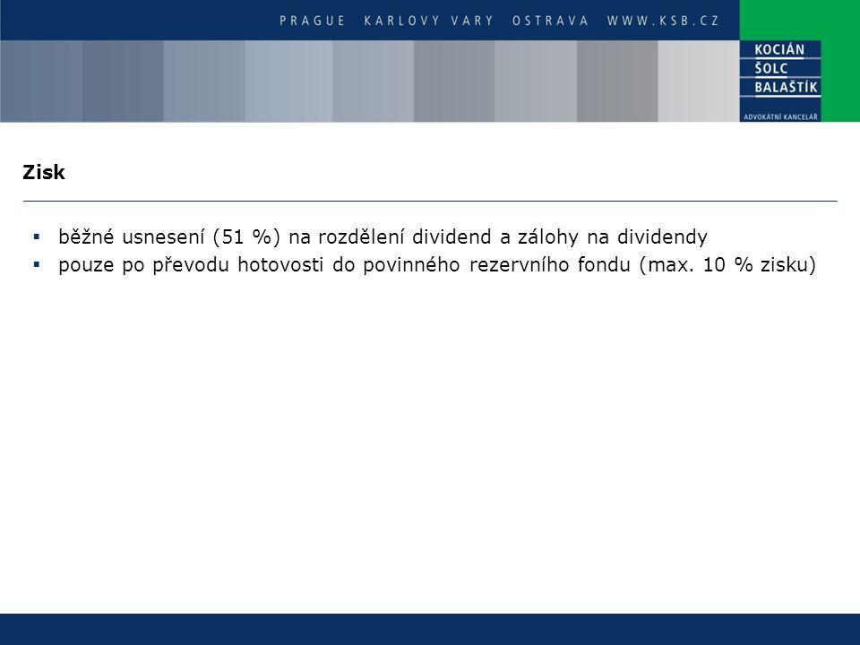 Zisk  běžné usnesení (51 %) na rozdělení dividend a zálohy na dividendy  pouze po převodu hotovosti do povinného rezervního fondu (max. 10 % zisku)