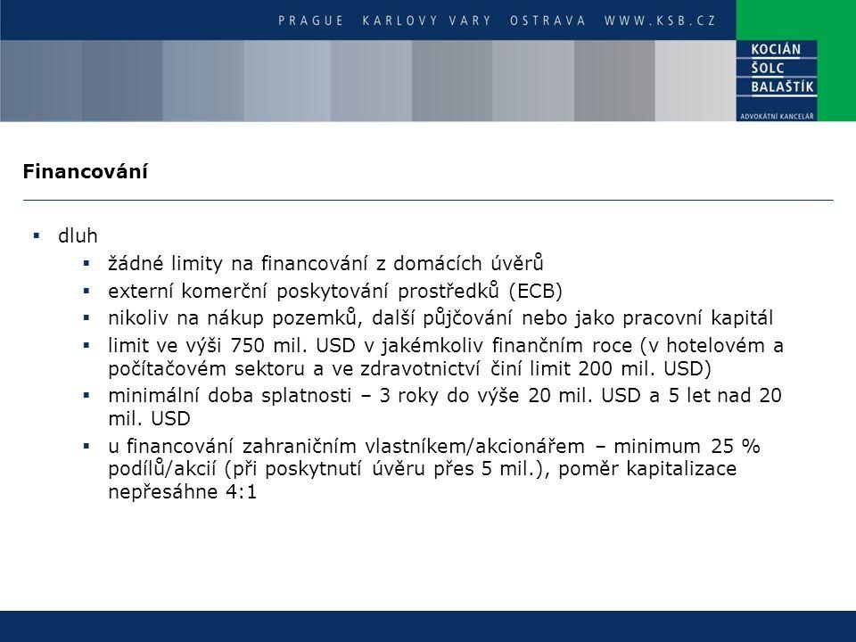Financování  dluh  žádné limity na financování z domácích úvěrů  externí komerční poskytování prostředků (ECB)  nikoliv na nákup pozemků, další pů