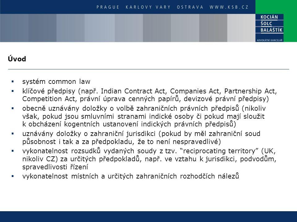 Úvod  systém common law  klíčové předpisy (např. Indian Contract Act, Companies Act, Partnership Act, Competition Act, právní úprava cenných papírů,