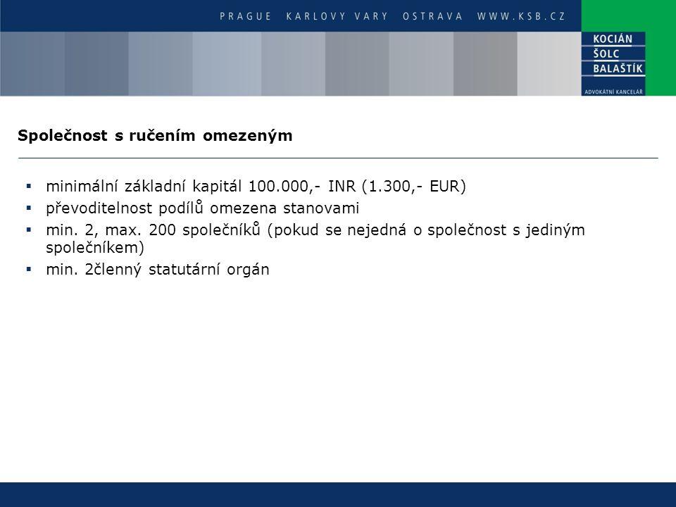 Společnost s ručením omezeným  minimální základní kapitál 100.000,- INR (1.300,- EUR)  převoditelnost podílů omezena stanovami  min. 2, max. 200 sp