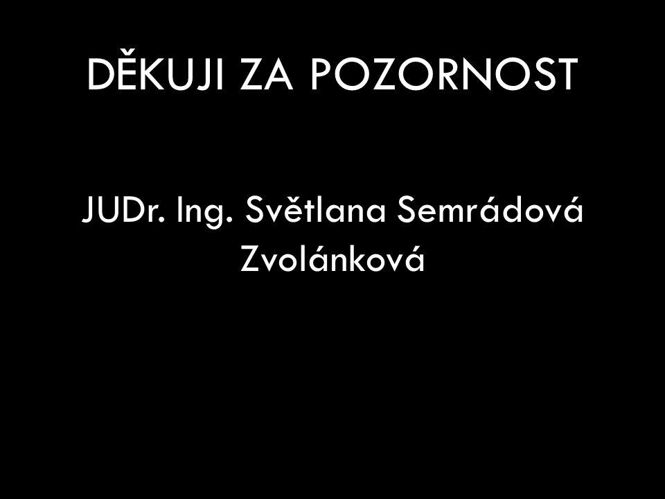 DĚKUJI ZA POZORNOST JUDr. Ing. Světlana Semrádová Zvolánková