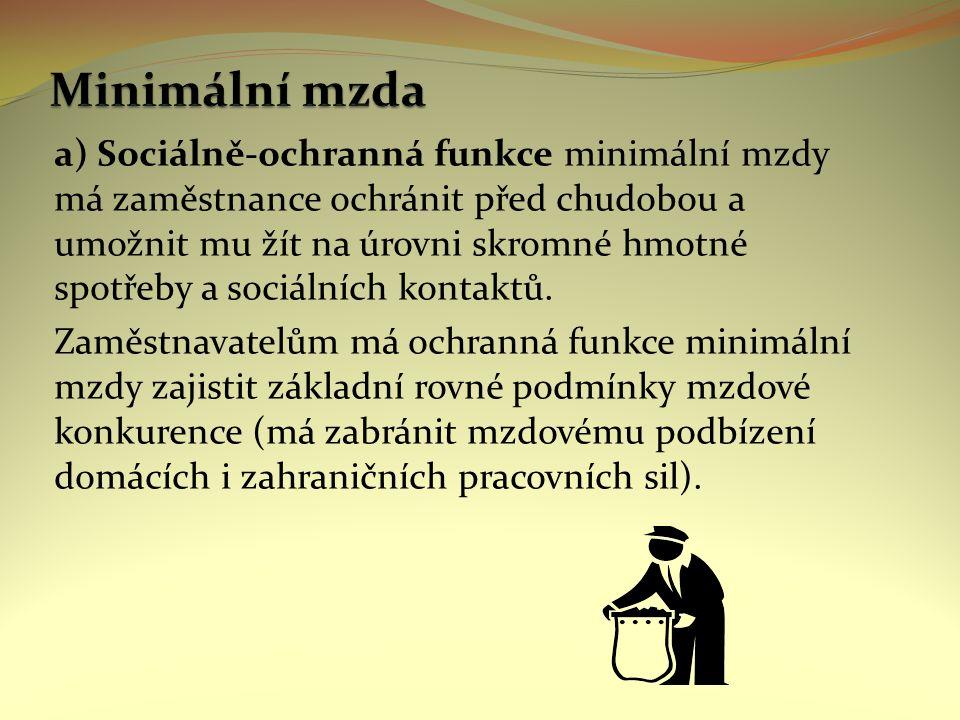 b) Ekonomicko-kriteriální funkce minimální mzdy vytváří předpoklady pro příjmovou motivaci občanů k vyhledávání, přijetí a vykonávání pracovní činnosti, tj.