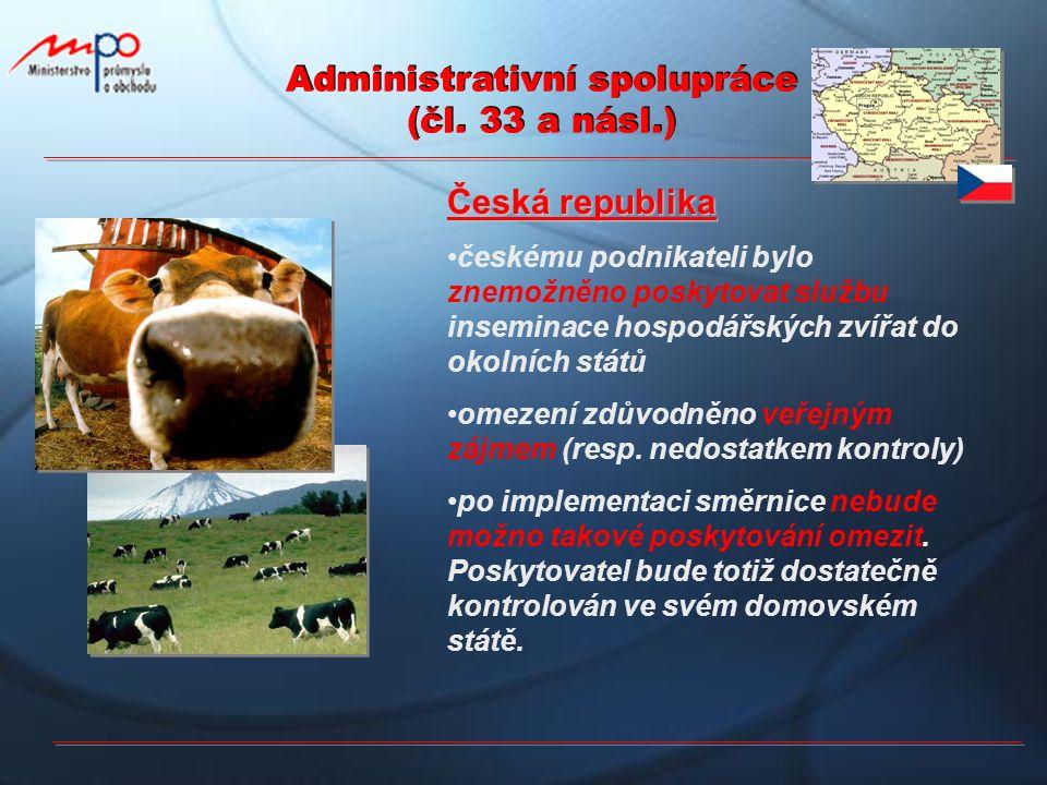 Administrativní spolupráce (čl. 33 a násl.) Česká republika českému podnikateli bylo znemožněno poskytovat službu inseminace hospodářských zvířat do o