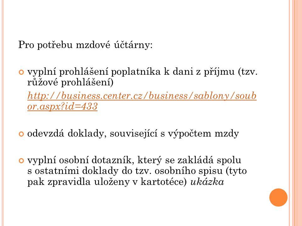 Pro potřebu mzdové účtárny: vyplní prohlášení poplatníka k dani z příjmu (tzv. růžové prohlášení) http://business.center.cz/business/sablony/soub or.a