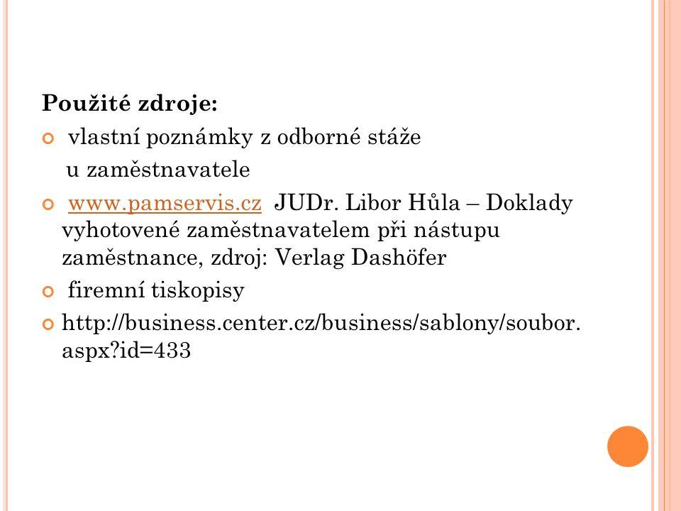 Použité zdroje: vlastní poznámky z odborné stáže u zaměstnavatele www.pamservis.cz JUDr. Libor Hůla – Doklady vyhotovené zaměstnavatelem při nástupu z