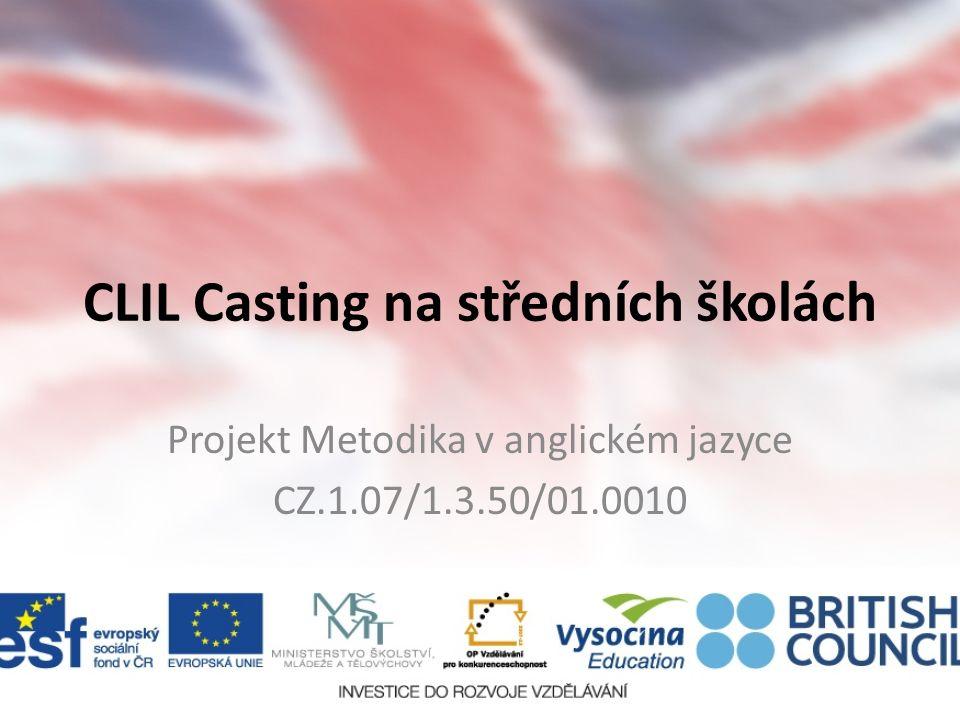 CLIL Casting na středních školách Projekt Metodika v anglickém jazyce CZ.1.07/1.3.50/01.0010