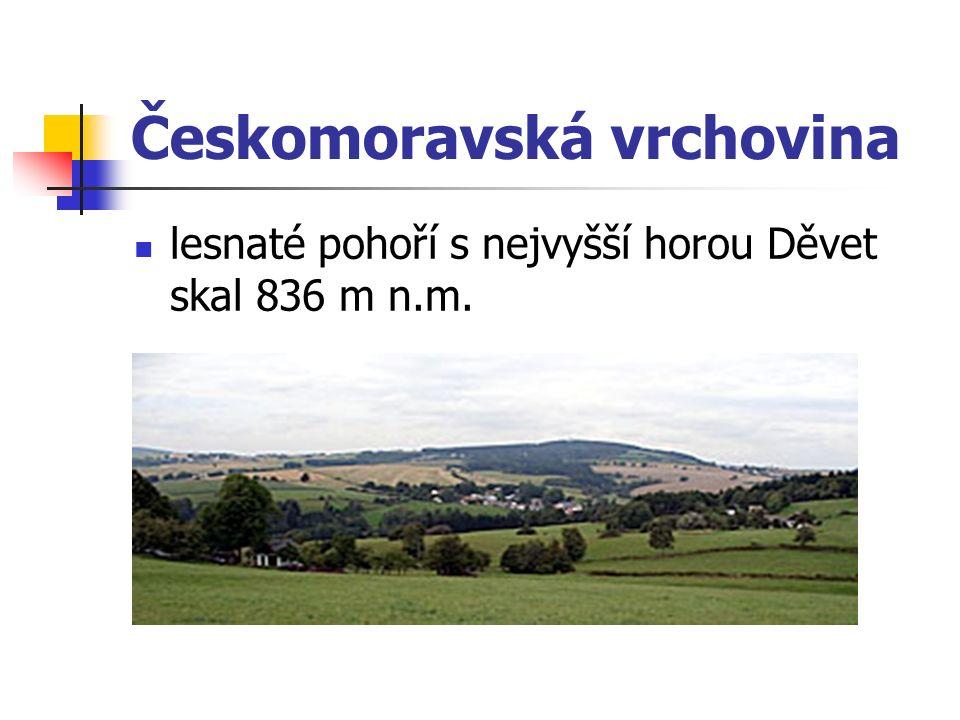 Českomoravská vrchovina lesnaté pohoří s nejvyšší horou Děvet skal 836 m n.m.