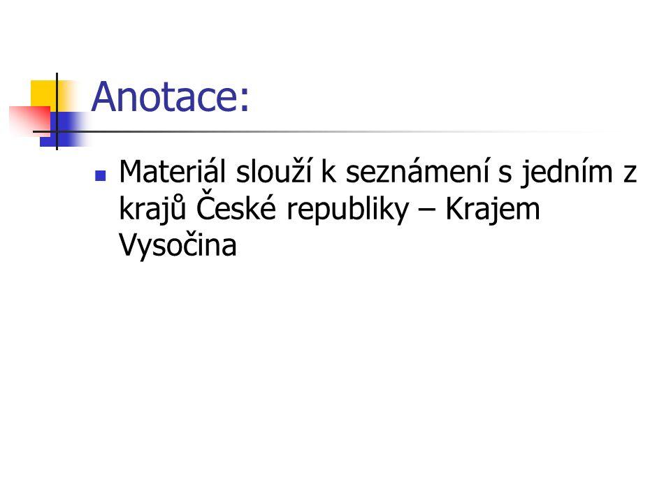 Anotace: Materiál slouží k seznámení s jedním z krajů České republiky – Krajem Vysočina