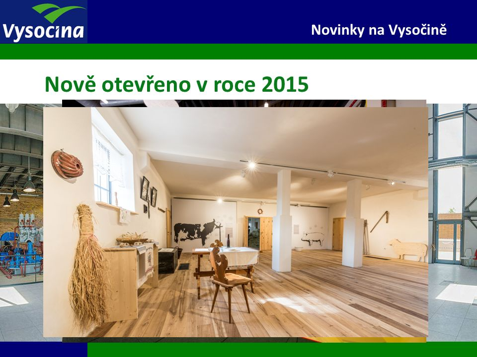 3 Novinky na Vysočině Nově otevřeno v roce 2015 Centrum služeb pro turisty Řásná (leden) Znovuotevřeno Informační centrum Elektrárny Dukovany (leden)