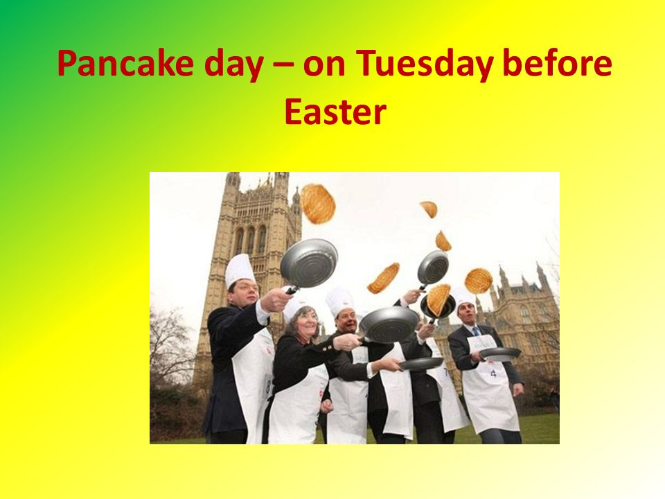 Pancake day – on Tuesday before Easter