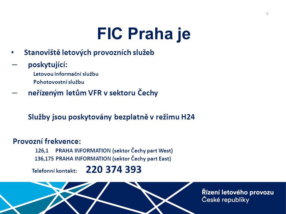 2 FIC Praha je Stanoviště letových provozních služeb ― poskytující: Letovou informační službu Pohotovostní službu ― neřízeným letům VFR v sektoru Čechy Služby jsou poskytovány bezplatně v režimu H24 Provozní frekvence: 126,1 PRAHA INFORMATION (sektor Čechy part West) 136,175 PRAHA INFORMATION (sektor Čechy part East) Telefonní kontakt: 220 374 393