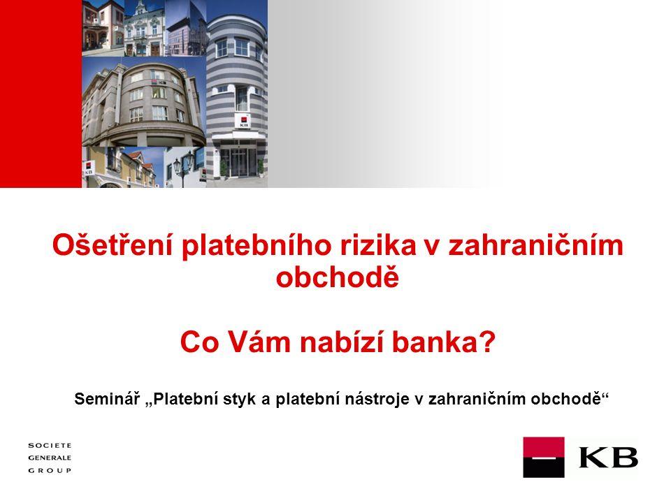 JJ Mois Année Ošetření platebního rizika v zahraničním obchodě Co Vám nabízí banka.