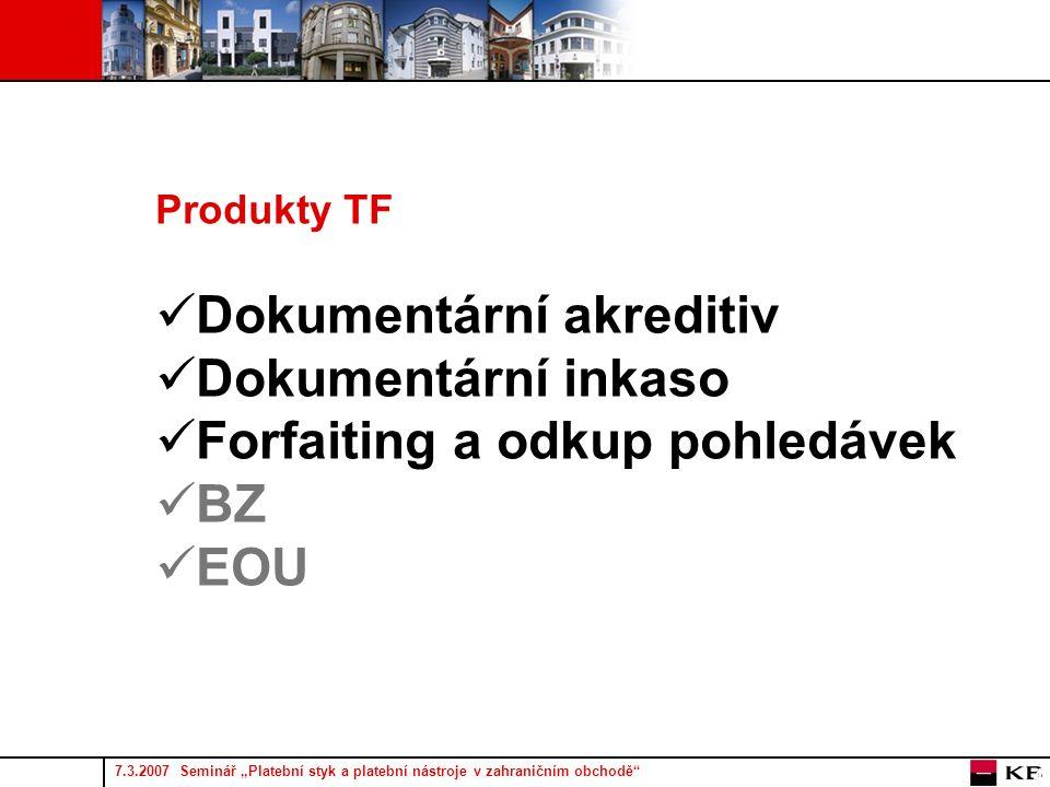 """7.3.2007 Seminář """"Platební styk a platební nástroje v zahraničním obchodě 4 Produkty TF Dokumentární akreditiv Dokumentární inkaso Forfaiting a odkup pohledávek BZ EOU"""