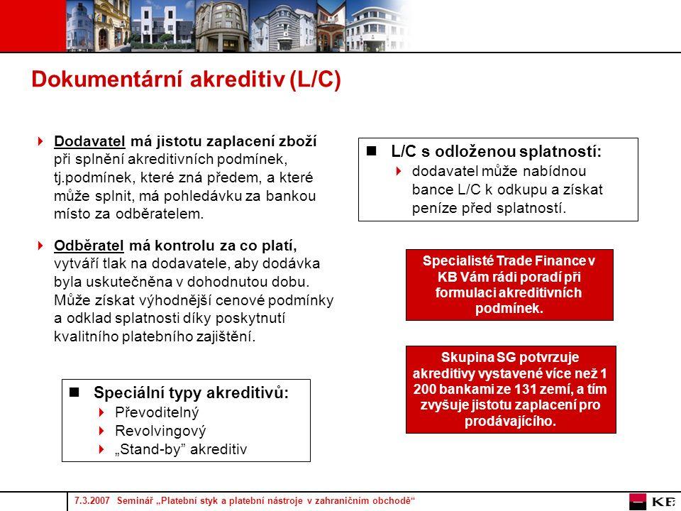 """7.3.2007 Seminář """"Platební styk a platební nástroje v zahraničním obchodě 5 Dokumentární akreditiv (L/C)  Odběratel má kontrolu za co platí, vytváří tlak na dodavatele, aby dodávka byla uskutečněna v dohodnutou dobu."""