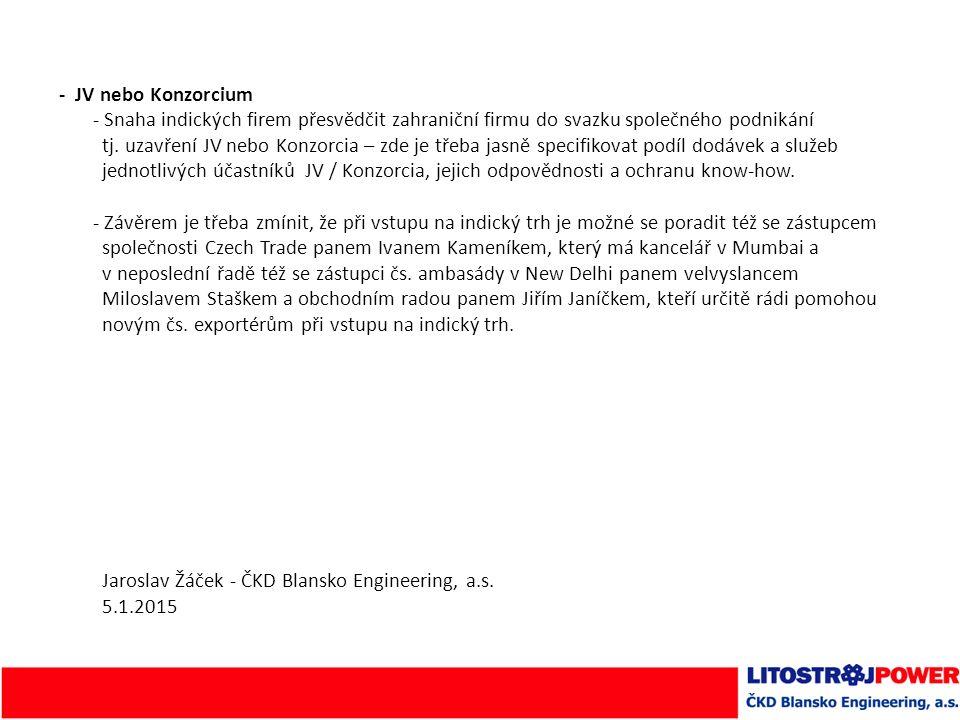 - JV nebo Konzorcium - Snaha indických firem přesvědčit zahraniční firmu do svazku společného podnikání tj.