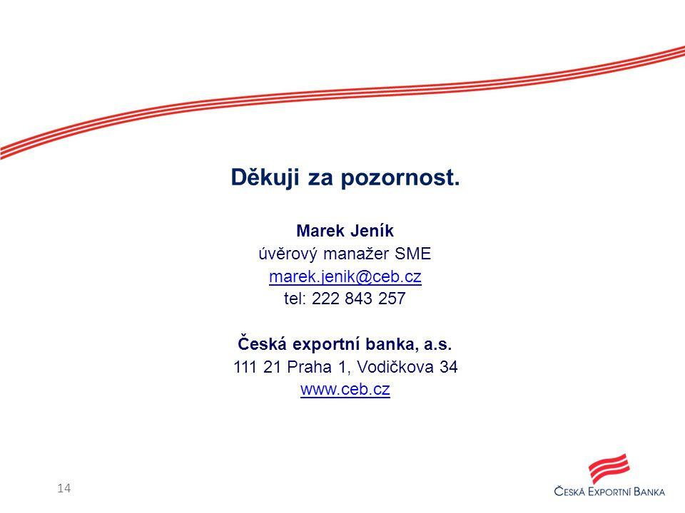 Marek Jeník úvěrový manažer SME marek.jenik@ceb.cz tel: 222 843 257 Česká exportní banka, a.s. 111 21 Praha 1, Vodičkova 34 www.ceb.cz Děkuji za pozor