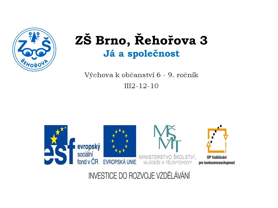 ZŠ Brno, Řehořova 3 Já a společnost Výchova k občanství 6 - 9. ročník III2-12-10