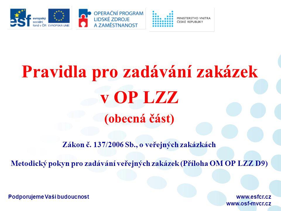 Pravidla pro zadávání zakázek v OP LZZ (obecná část) Zákon č. 137/2006 Sb., o veřejných zakázkách Metodický pokyn pro zadávání veřejných zakázek (Příl