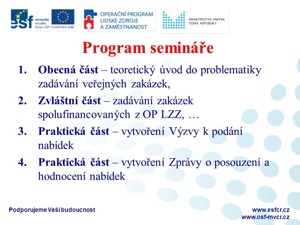 Program semináře 1.Obecná část – teoretický úvod do problematiky zadávání veřejných zakázek, 2.Zvláštní část – zadávání zakázek spolufinancovaných z O