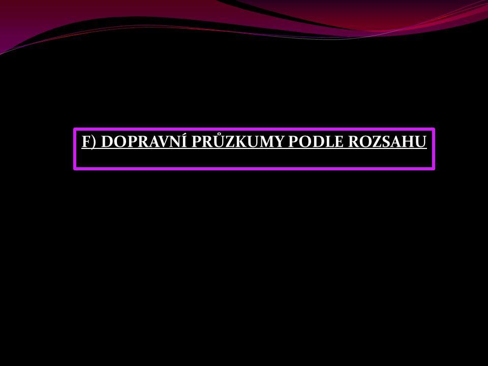 F) DOPRAVNÍ PRŮZKUMY PODLE ROZSAHU