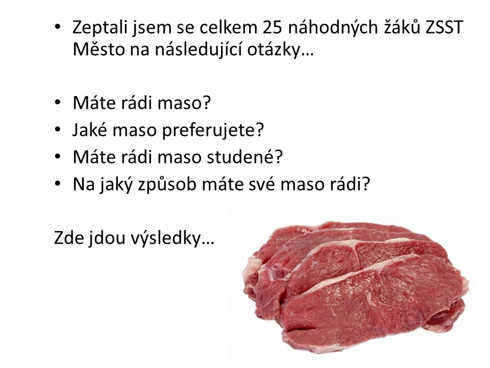 Máte rádi maso? OdpovědiHodnotyR.Č. Ano1664% Spíše ano416% Spíše ne416% Ne14%