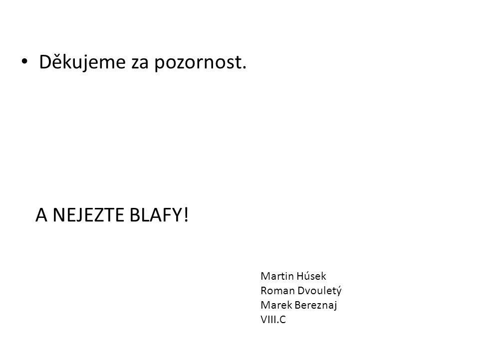 Děkujeme za pozornost. A NEJEZTE BLAFY! Martin Húsek Roman Dvouletý Marek Bereznaj VIII.C