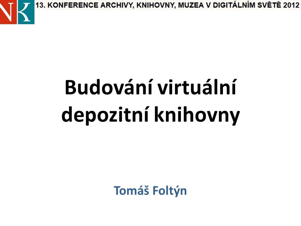 Budování virtuální depozitní knihovny Tomáš Foltýn