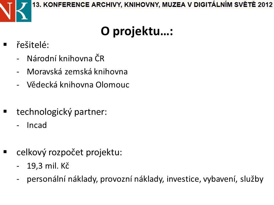 O projektu…:  řešitelé: -Národní knihovna ČR -Moravská zemská knihovna -Vědecká knihovna Olomouc  technologický partner: -Incad  celkový rozpočet projektu: -19,3 mil.