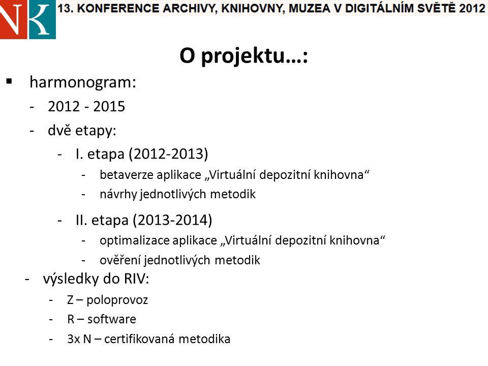 O projektu…:  harmonogram : -2012 - 2015 -dvě etapy: -I.