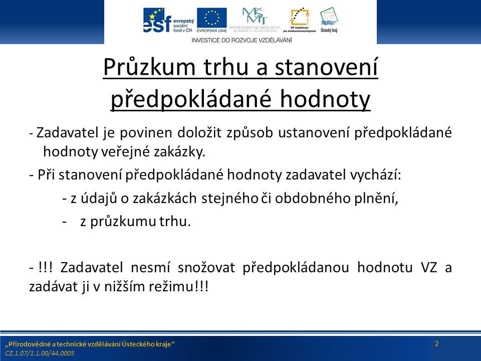 """""""Přírodovědné a technické vzdělávání Ústeckého kraje CZ.1.07/1.1.00/44.0005 2 Průzkum trhu a stanovení předpokládané hodnoty - Zadavatel je povinen doložit způsob ustanovení předpokládané hodnoty veřejné zakázky."""