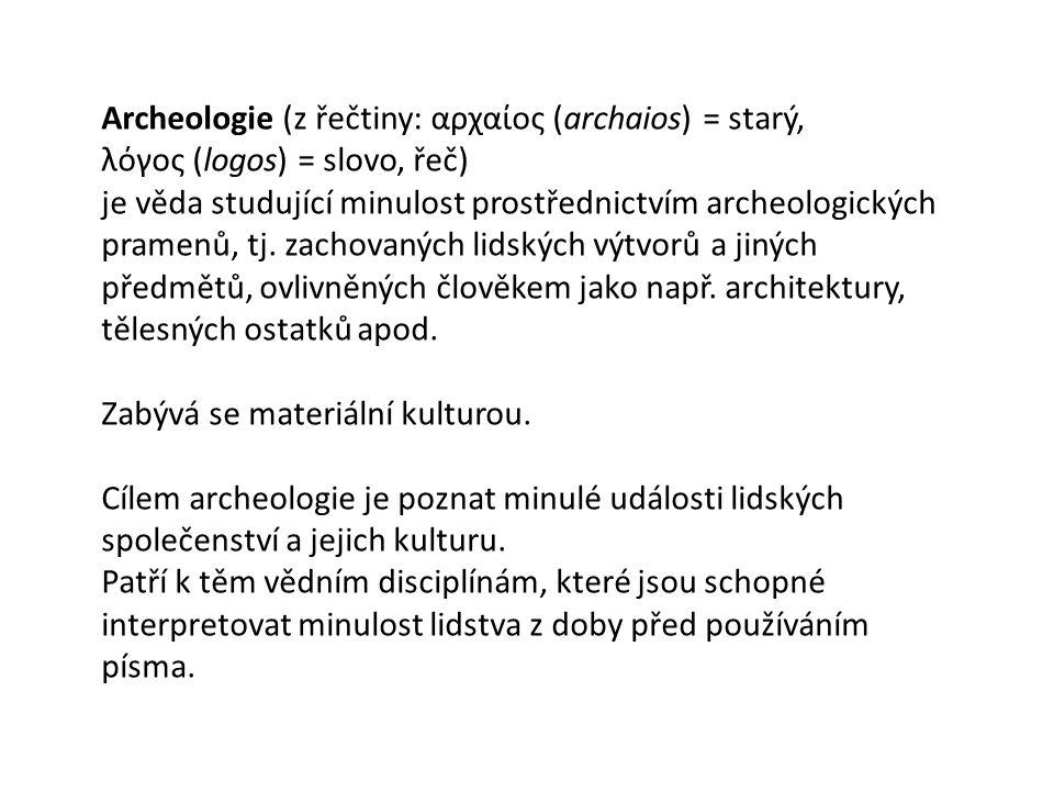 Archeologie (z řečtiny: αρχαίος (archaios) = starý, λόγος (logos) = slovo, řeč) je věda studující minulost prostřednictvím archeologických pramenů, tj.