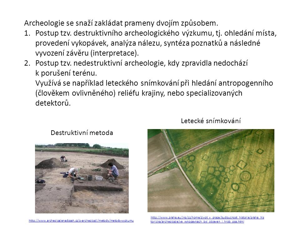 Archeologie se snaží zakládat prameny dvojím způsobem.